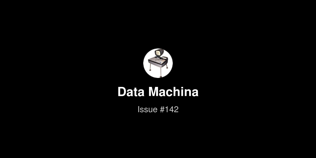 Data Machina - Issue #142 | Revue