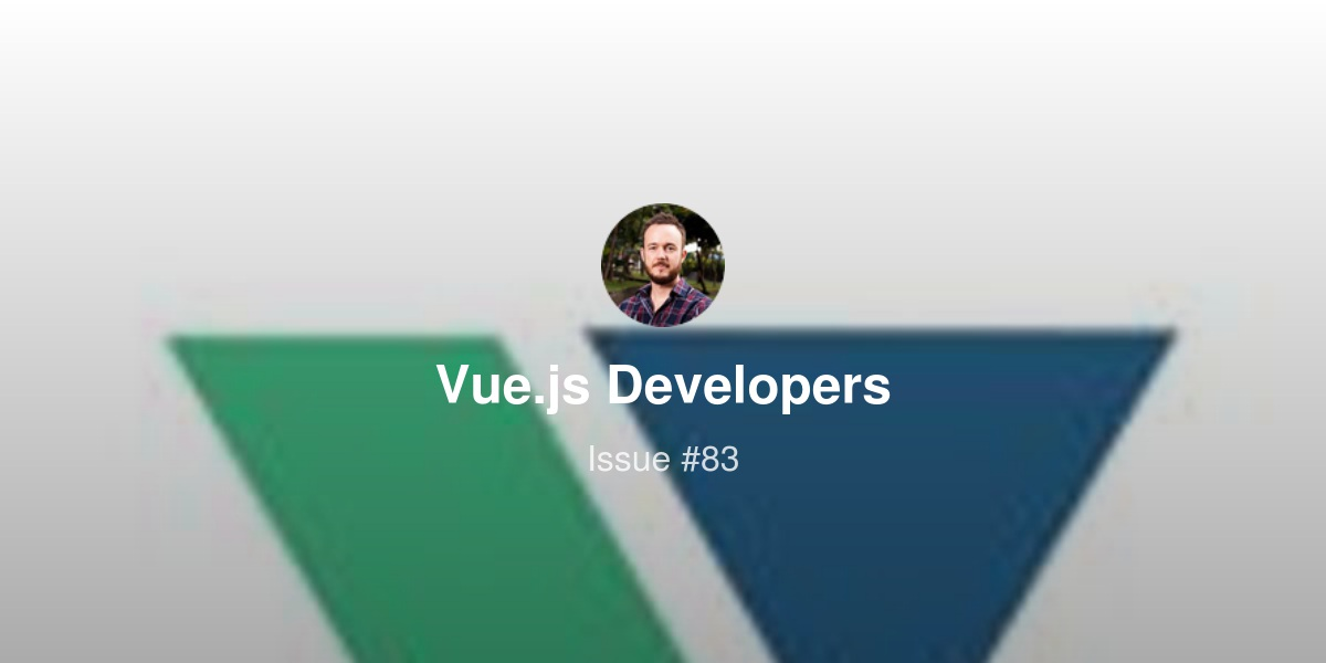 Vue js Developers Issue #83 - Vue js 3 Announcement, Nuxt js