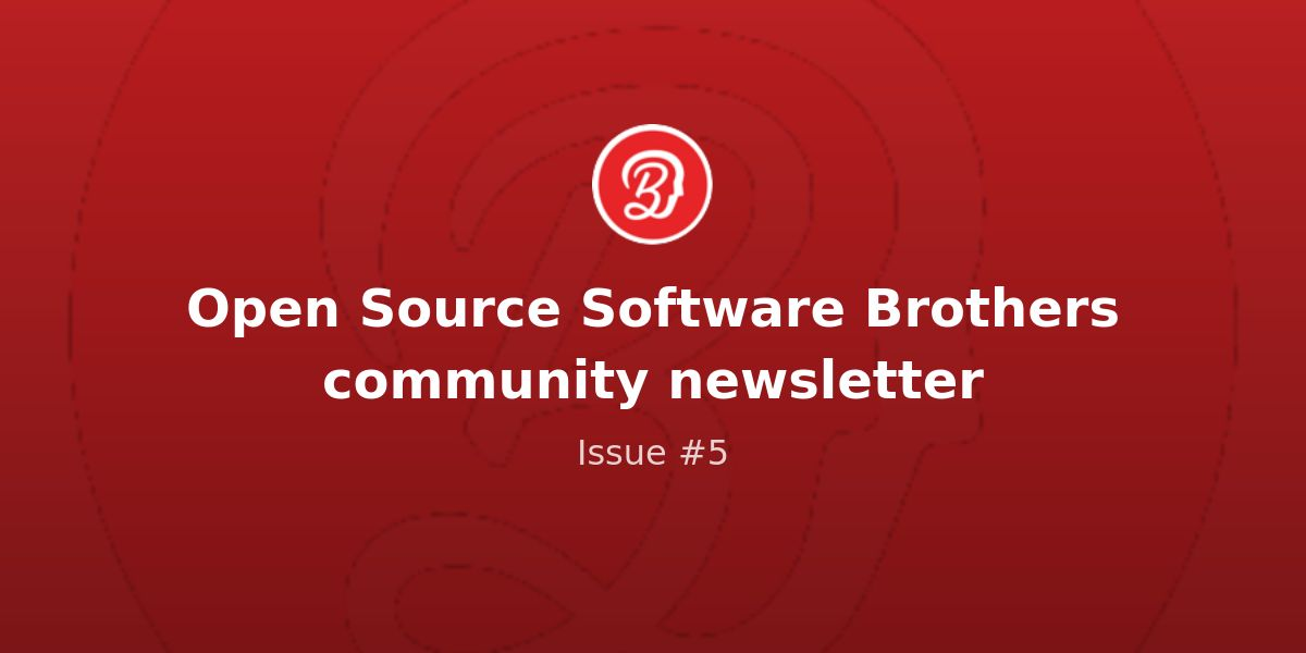 Open Source Software Brothers Community Newsletter Issue 5 Revue