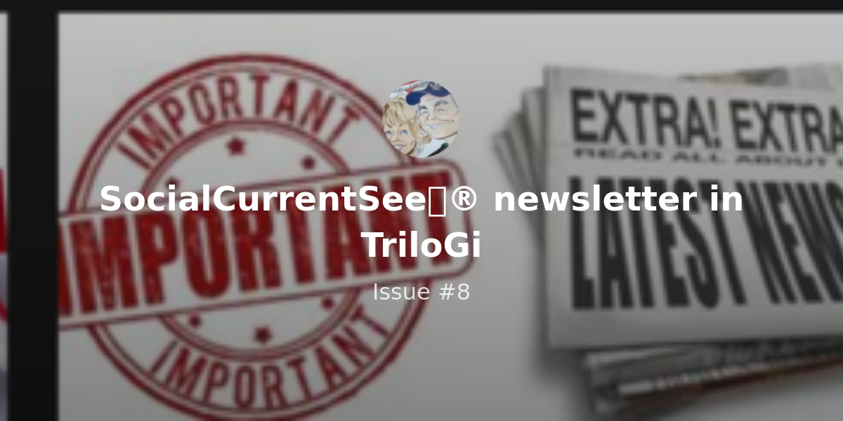 SocialCurrentSee✅® newsletter in TriloGi - Issue #8