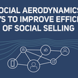 Social Aerodynamics: Improving Efficiency of Social Selling