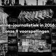 Online-journalistiek in 2016: onze 9 voorspellingen