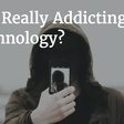 Who's Really Addicting You to Technology?