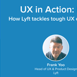 UX in Action: Lyft