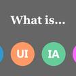 UX vs UI vs IA vs IxD : 4 Confusing Digital Design Terms Defined