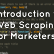Introduction to Web Scraping for Marketers