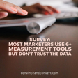 Survey: Most Marketers Use 6+ Measurement Tools But Don't Trust the Data