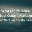 Venture Capital & Content Marketing: 13+ Mini Case Studies