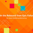 On the Rebound from Epic Failure — Hacker Noon