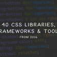 40 CSS Libraries, Frameworks and Tools from 2016 - @speckyboy