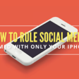 How to Rule Social Media Armed with Only Your iPhone – Design School