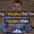 The Top 7 Mistakes First Time Software Founders Make - And How To Avoid Them | @DanMartell