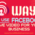 6 Ways to Use Facebook Live Video for Your Business : Social Media Examiner