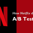 How Netflix does A/B Testing