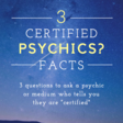 Certified Psychics?  3 Things You Ought to Ask When a Psychic Medium Tells You They are Certified - Famous Psychic Mediums