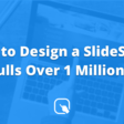 How to Design a SlideShare that Pulls Over 1 Million Views