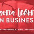 Lessons Learned in My First 3 Years of Business