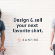 Bonfire - Design & Sell Custom Shirts Online