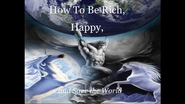 How To Be Rich, Happy,... and Save the World