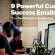9 Customer Success Emails Your SaaS Needs to Be Sending