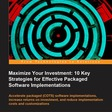 Review of Maximize Your Investment: 10 Key Strategies for Effective Packaged Software Implementations