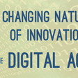 The Changing Nature of Innovation in the Digital Age