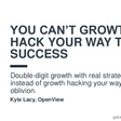 You Can't Growth Hack Your Way to Success