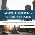 Why growth hacking is not only a startup thing, but also for corporates