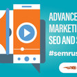 Advanced Video Marketing for SEO and Social - #semrushchat