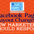 Facebook Page Layout Changes: How Marketers Should Respond
