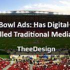 Super Bowl Ads: Has Digital Marketing Killed Traditional Media? - TheeDesign