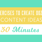 7 Exercises to Create Dozens of Content Ideas in 30 Minutes - Iterate Marketing