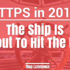 HTTPS in 2017 – The Ship Is Going To Hit The Fan!