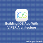Building iOS App With VIPER Architecture – Mindorks