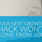 Your Next Growth Hack Won't Come from You