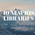 10 New IOS libraries Which You Must Try in 2017
