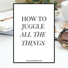 How to Juggle All the Things