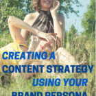 Creating A Content Strategy Using Your Brand Persona