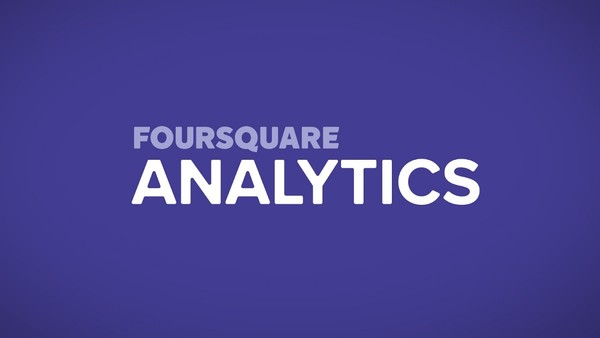 Foursquare Analytics: Google Analytics for Real Word Foot Traffic to Your Store