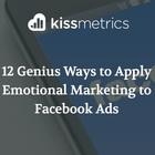 12 Genius Ways to Apply Emotional Marketing to Facebook Ads