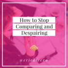 How to Stop Comparing and Despairing
