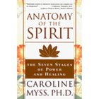 Anatomy of the Spirit: The Seven Stages of Power and Healing by Caroline Myss — Reviews, Discussion, Bookclubs, Lists