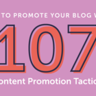 How To Promote Your Blog With 107 Content Promotion Tactics