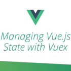 Managing Vue.js State with Vuex