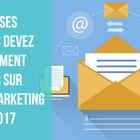 5 choses que vous devez absolument savoir sur l'e-mail Marketing en 2017