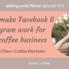 Podcast episode #13: How to make Facebook & Instagram work for your coffee business