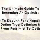 What does optimistic mean? The Ultimate Guide To Becoming An Optimist