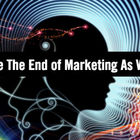 Is Cognitive Technology the End of Marketing As We Know It?