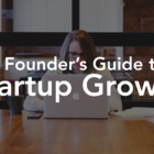 The Founder's Guide to Startup Growth