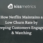 How Netflix Maintains a Low Churn Rate by Keeping Customers Engaged & Watching